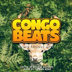 Congo Beats Radio 027 – Hosted By Andrew Mathers , Mixed By Tim Van Werd