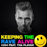 Keeping The Rave Alive Episode 294 featuring Tha Playah