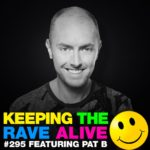 Keeping The Rave Alive Episode 295 featuring Pat B