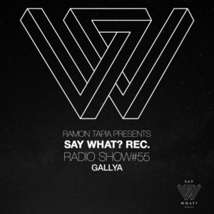 Say What? Recordings Show 055 with Gallya