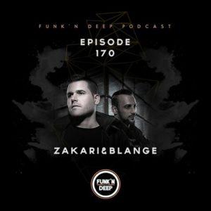 Funk'n Deep Podcast 170 - Zakari&Blange