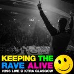 Keeping The Rave Alive Episode 296: Kutski live at KTRA Glasgow