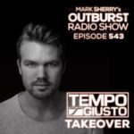 Mark Sherry - The Outburst Radioshow 543 (Tempo Giusto Takeover)