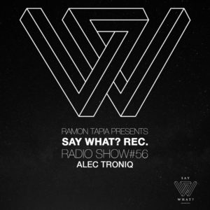 Say What? Recordings Show 056 with Alec Troniq