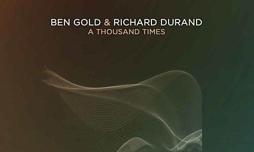 Ben Gold and Richard Durand drop first-ever collab: 'A Thousand Times'