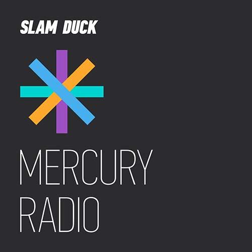 Slam Duck – Mercury Radio 005