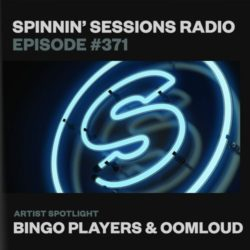 Spinnin' Sessions 371 - Artist Spotlight: Bingo Players & Oomloud
