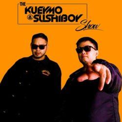 Kueymo & Sushiboy - The Kueymo & Sushiboy Show