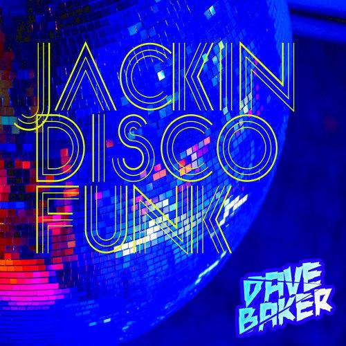 Dave Baker – Jackin Disco Funk May 2021